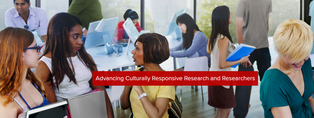 Advancing Culturally Responsive Research and Researchers