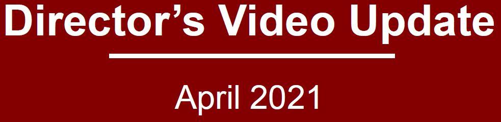 Director's Video Update April 2021