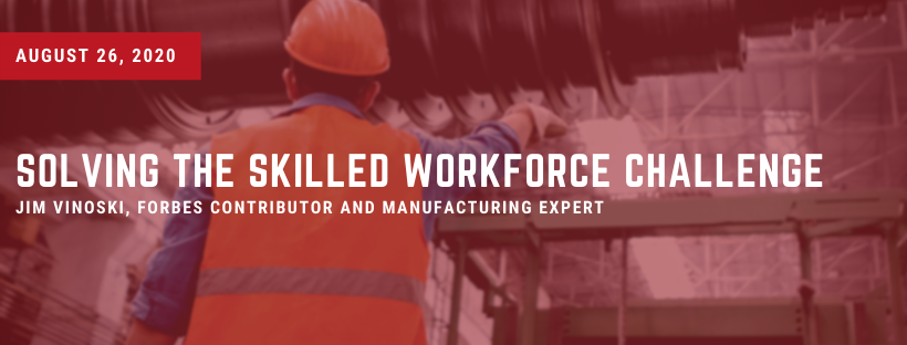Solving the Skilled Workforce Challenge Webinar 8-26-2020, noon to 1 p.m.